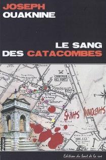 Le sang des catacombes : roman policier - JosephOuaknine