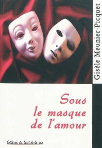 Sous le masque de l'amour - GisèleMeunier-Picquet