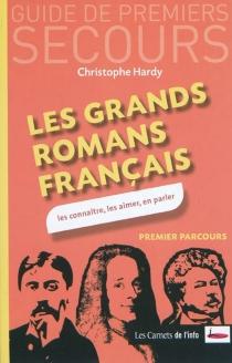 Les grands romans français : les connaître, les aimer, en parler : premier parcours - ChristopheHardy