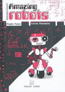 Amazing robots| Incroyables robots - LouiseMendoche
