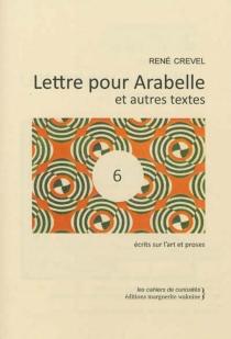 Lettre pour Arabelle : et autres textes : écrits sur l'art et proses - RenéCrevel