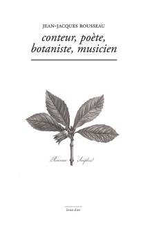 Jean-Jacques Rousseau : conteur, poète, botaniste, musicien - Jean-JacquesRousseau