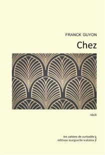 Chez : récit - FranckGuyon