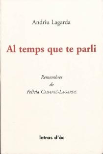 Al temps que te parli : la vida dels Boishons : remembres de Felicia Cabanié-Lagarde (1892-1983) - FeliciaCabanié-Lagarde