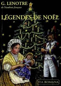 Légendes de Noël : contes historiques - G.Lenôtre