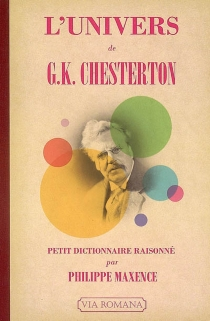 L'univers de G.K. Chesterton : petit dictionnaire raisonné - PhilippeMaxence