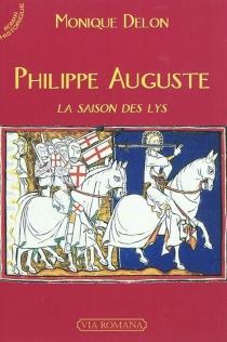 Philippe Auguste : la saison des lys - MoniqueDelon