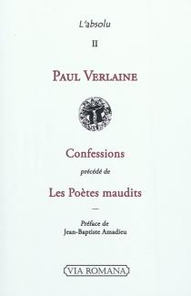 Confessions| Précédé de Les poètes maudits - PaulVerlaine