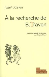 A la recherche de B. Traven - JonahRaskin