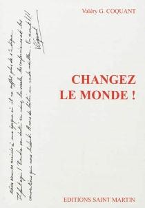 Changez le monde ! - Valéry G.Coquant
