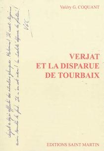 Verjat et la disparue de Tourbaix - Valéry G.Coquant