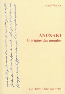 Anunaki : l'origine des mondes - AndréVéran