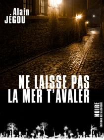Ne laisse pas la mer t'avaler - AlainJégou