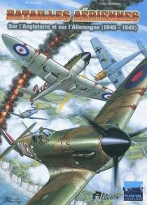 Batailles aériennes sur l'Angleterre et l'Allemagne (1940-1945) - BernardAsso