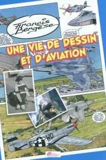 Une vie de dessin et d'aviation - FrancisBergèse