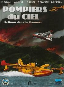 Pompiers du ciel : pélicans dans les flammes - J.Aiffvé