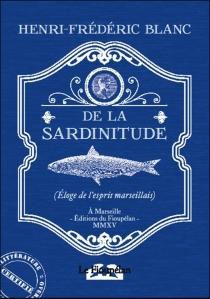 De la sardinitude : éloge de l'esprit marseillais - Henri-FrédéricBlanc