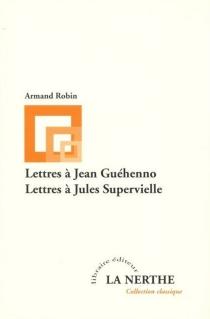 Lettres à Jean Guéhenno| Suivi de Lettres à Jules Supervielle - ArmandRobin