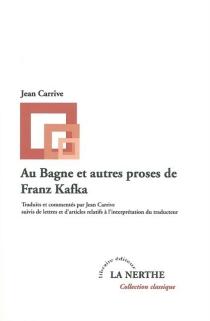 Au bagne et autres proses de Franz Kafka - FranzKafka