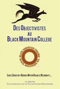 Des objectivistes au Black Mountain College : Louis Zukofsky, George Oppen, Charles Reznikoff... -