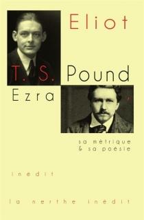 Ezra Pound, sa métrique et sa poésie - Thomas StearnsEliot