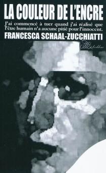 La couleur de l'encre : j'ai commencé à tuer quand j'ai réalisé que l'être humain n'a aucune pitié pour l'innocent - FrancescaSchaal-Zucchiatti
