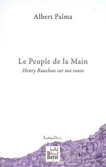 Le peuple de la main : Henry Bauchau sur ma route : journal 2001-2006 (extraits) - AlbertPalma
