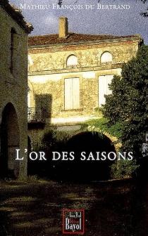 L'or des saisons - MathieuFrançois du Bertrand