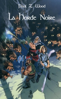 La horde noire : roman de pathetic fantasy - Paul ZénobieWood