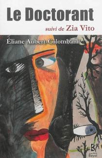 Le doctorant| Suivi de Zia Vito - ÉlianeAubert-Colombani