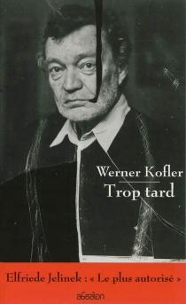 Trop tard : Triefland, obsession : prose| Suivi de La bénédiction du tabac - WernerKofler