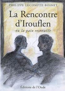 La rencontre d'Irouflen ou La paix retrouvée - PhilippeLecompte-Boinet