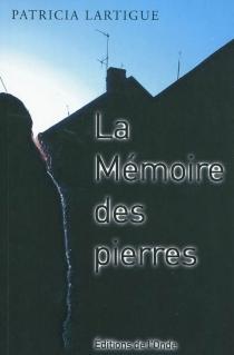 La mémoire des pierres - PatriciaLartigue