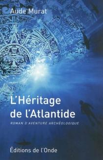 L'héritage de l'Atlantide : roman d'aventure archéologique - AudeMurat