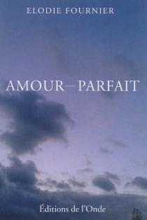 Amour parfait - ElodieFournier