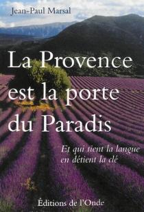 La Provence est la porte du paradis : et qui tient la langue en détient la clé - Jean-PaulMarsal