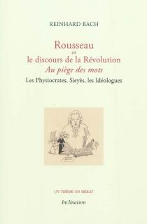 Rousseau et le discours de la Révolution : au piège des mots : les physiocrates, Sieyès, les idéologues - ReinhardBach