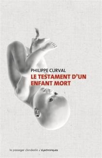 Le testament d'un enfant mort - PhilippeCurval