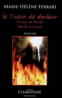 Le tueur de douleur : histoires de famille, familles à histoire - Marie-HélèneFerrari