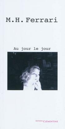 Au jour le jour : chroniques - Marie-HélèneFerrari