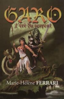 Garo : chroniques de l'ère du serpent - Marie-HélèneFerrari