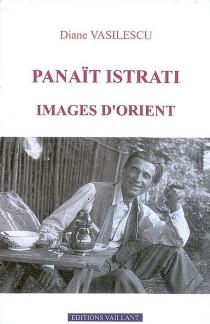 Panaït Istrati, images d'Orient - DianeVasilescu