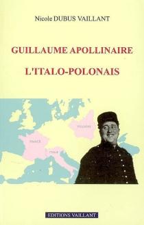Guillaume Apollinaire, l'italo-polonais - NicoleDubus Vaillant