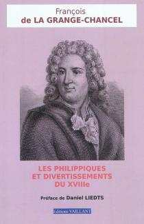 Les Philippiques et divertissements du XVIIIe siècle - François-Joseph deLa Grange-Chancel