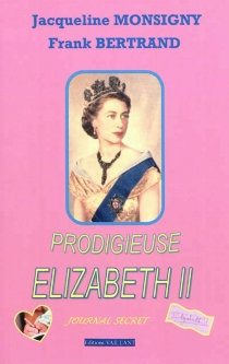 Prodigieuse Elizabeth II : journal secret - Frank Bertrand
