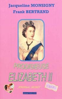 Prodigieuse Elizabeth II : journal secret - FrankBertrand