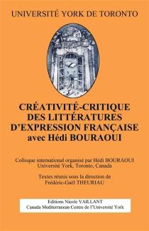 Créativité-critique des littératures d'expression française : avec Hédi Bouraoui -