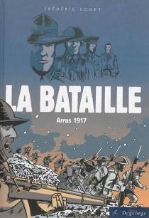 La bataille : Arras, 1917 - FrédéricLogez