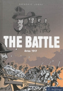 The battle : Arras, 1917 - Frédéric Logez
