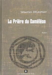 La prière du caméléon - SébastienDelaunay